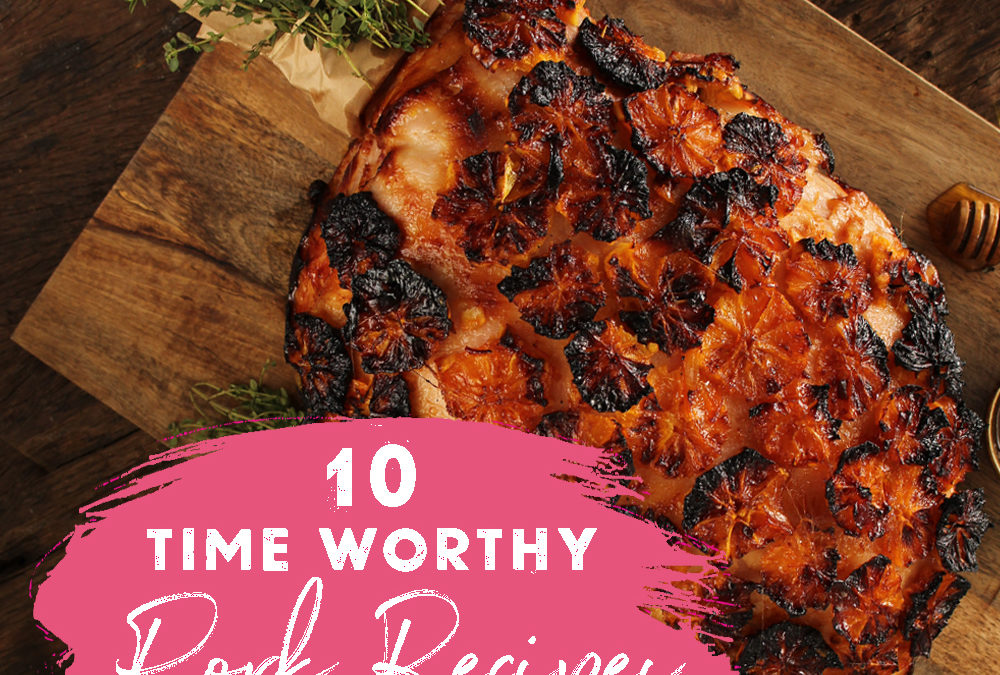 Our Top 10 Time Worthy Pork Recipes
