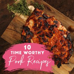 10 time worthy recipes - Pork Recipes by SunPork Fresh Foods
