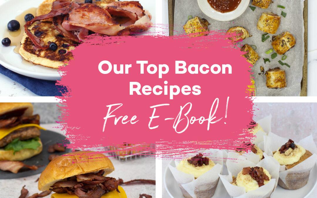 Our Top Bacon Recipes FREE E-book!